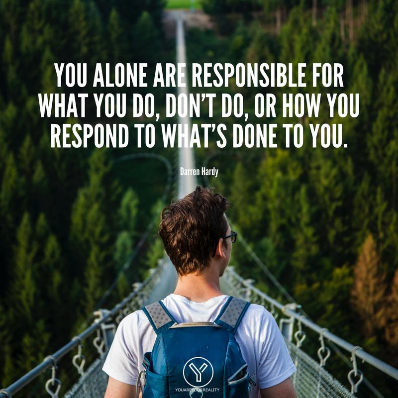 Sie allein sind dafür verantwortlich, was Sie tun, nicht tun oder wie Sie auf das reagieren, was Ihnen angetan wurde.