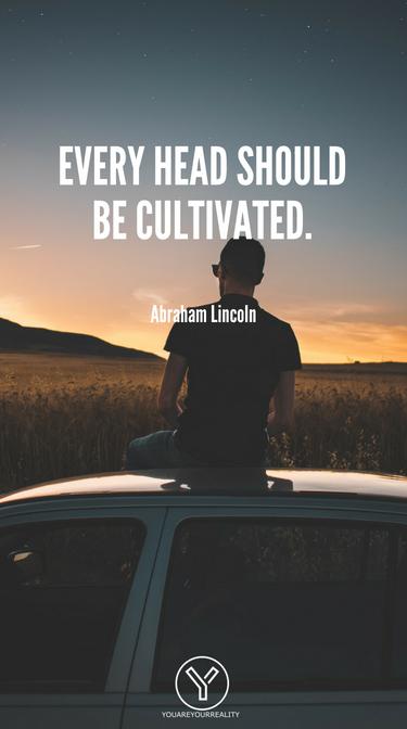 Jeder Kopf sollte kultiviert werden.
