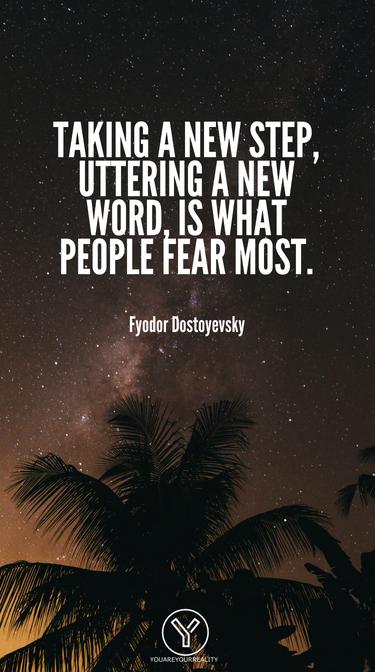 Einen neuen Schritt zu machen, ein neues Wort auszusprechen, ist das, was die Menschen am meisten fürchten.