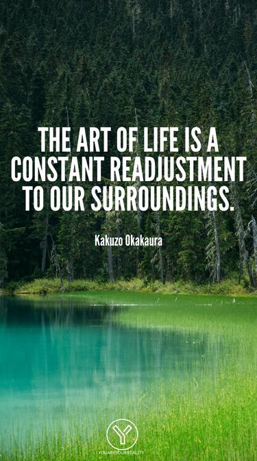 Die Kunst des Lebens ist eine ständige Anpassung an unsere Umgebung.