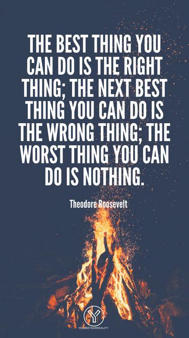 Das Beste, was Sie tun können, ist das Richtige.  Das nächstbeste, was Sie tun können, ist das Falsche.  Das Schlimmste, was Sie tun können, ist nichts.